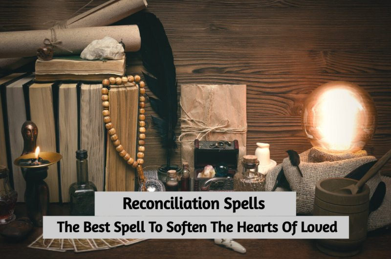 Reconciliation Spells: The Best Spell To Soften The Hearts Of Loved Ones